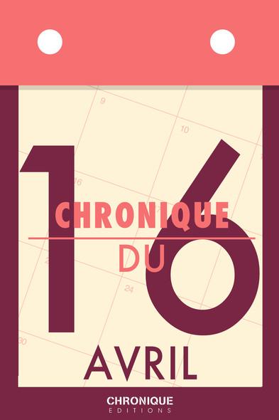 Chronique du 16  avril
