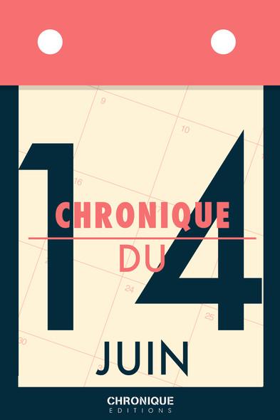 Chronique du 14  juin