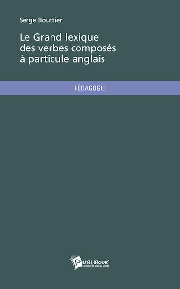 Le Grand lexique des verbes composés à particule anglais