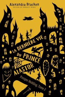 La dernière vie du prince Alastor - tome 2 Prosper Redding   Alexandra Bracken