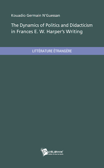 The Dynamics of Politics and Didacticism in Frances E. W. Harper's Writing