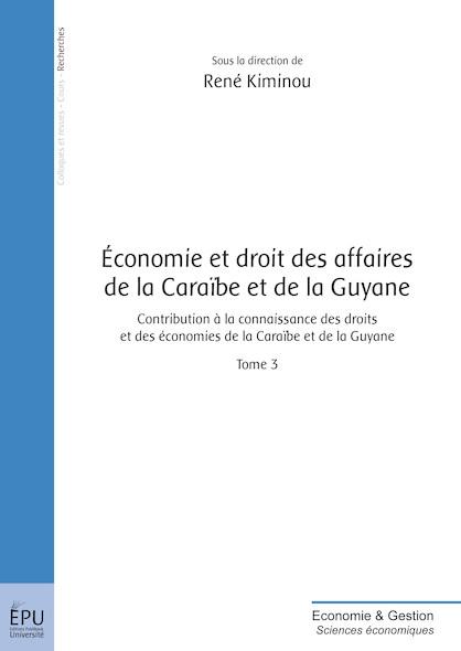 Economie et droit des affaires de la Caraïbe et de la Guyane - Tome 3