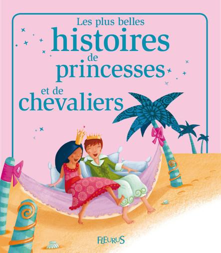 Les plus belles histoires de princesses et de chevaliers : Histoires à raconter