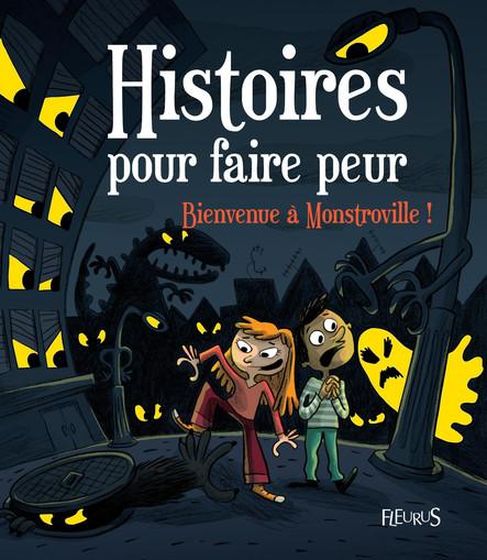 Bienvenue à Monstroville ! : Histoires pour faire peur