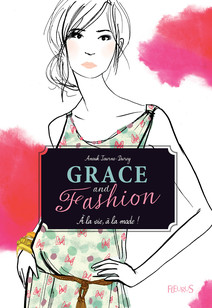 À la vie, à la mode ! : Grace and Fashion (tome 1) | Anouk, Journo-Durey