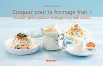 Craquez pour le fromage frais ! : Faisselles, petits-suisses et fromage blanc faits maison | Namour, Brigitte