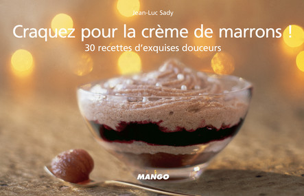 Craquez pour la crème de marrons ! : 30 recettes d'exquises douceurs