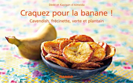 Craquez pour la banane ! : Cavendish, frécinette, verte et plantain