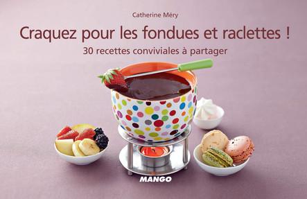 Craquez pour les fondues et raclettes ! : 30 recettes conviviales à partager