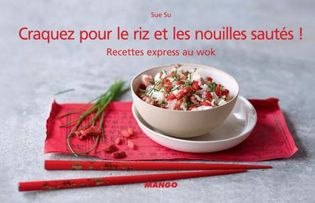 Craquez pour le riz et les nouilles sautés ! : Recettes express au wok