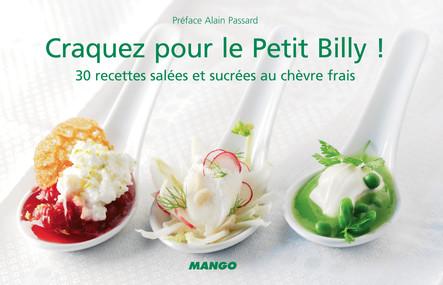 Craquez pour le Petit Billy ! : 30 recettes salées et sucrées au chèvre frais