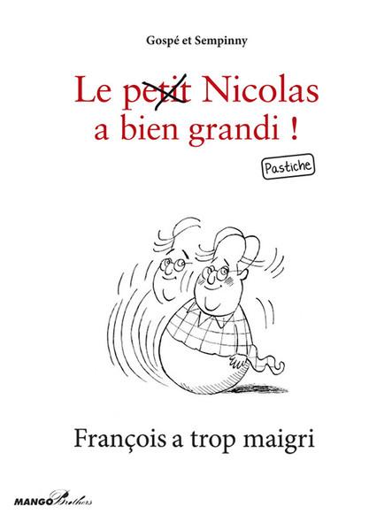 François a trop maigri : Le petit Nicolas a bien grandi ! Pastiche