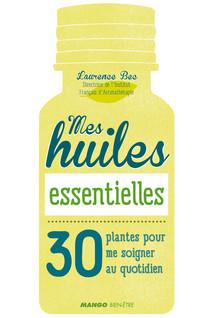Mes huiles essentielles : 30 plantes pour me soigner au quotidien | Laurence, Bec