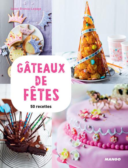 Gâteaux de fêtes : 50 recettes