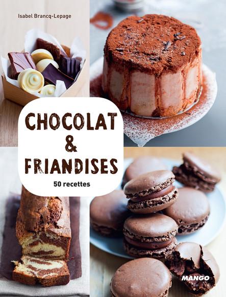 Chocolat & friandises : 50 recettes & 15 vidéos