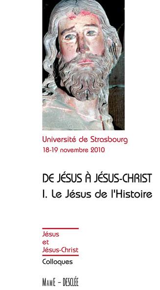 De Jésus à Jésus-Christ - Tome 1 : Le Jésus de l'Histoire - Actes de colloques