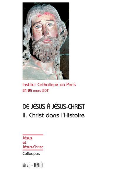 De Jésus à Jésus-Christ - Tome 2 : Christ dans l'Histoire - Actes de colloques