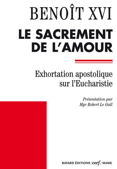 Le sacrement de l'amour : Exhortation apostolique sur l'Eucharistie - Sacramentum caritatis