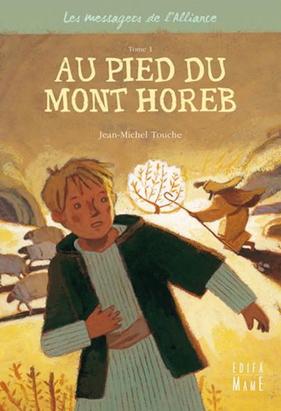 Au pied du Mont Horeb : Les messagers de l'Alliance - Tome 1