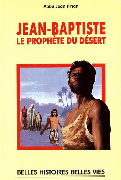 Saint Jean-Baptiste : Le prophète du désert