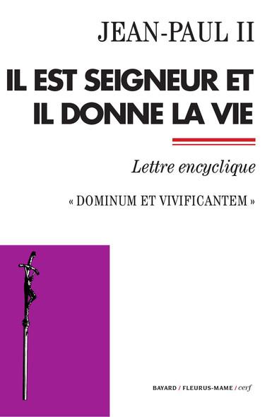 Il est Seigneur et il donne la vie : Dominum et vivificantem - Lettre encyclique