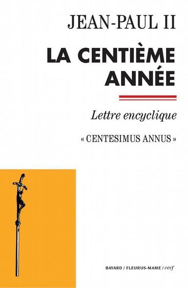 La centième année : Centesimus annus - Lettre encyclique