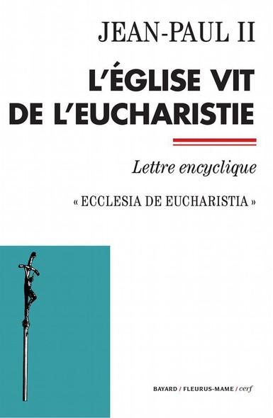 L'Église vit de l'Eucharistie : Ecclesia de Eucharistia - Lettre encyclique