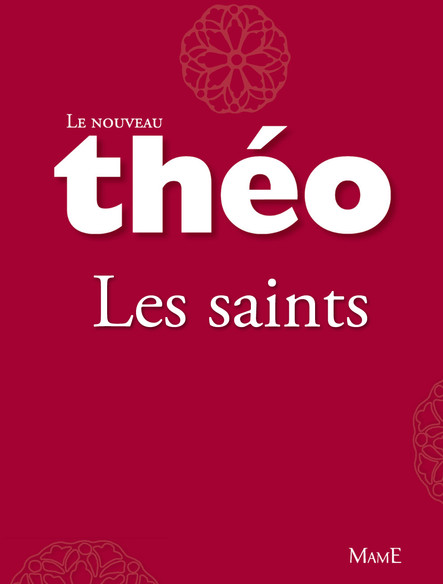 Le nouveau Théo - livre 1 - Les saints : L'Encyclopédie catholique pour tous