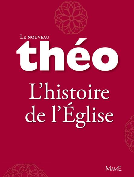 Le nouveau Théo - Livre 3 - L'histoire de l'Église : L'Encyclopédie catholique pour tous
