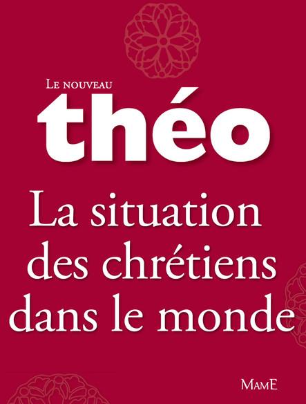 Le nouveau Théo - Livre 5 - La situation des chrétiens dans le monde : L'Encyclopédie catholique pour tous