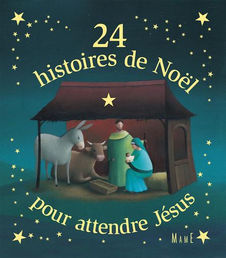 24 histoires de Noël pour attendre Jésus : Histoires de l'Avent