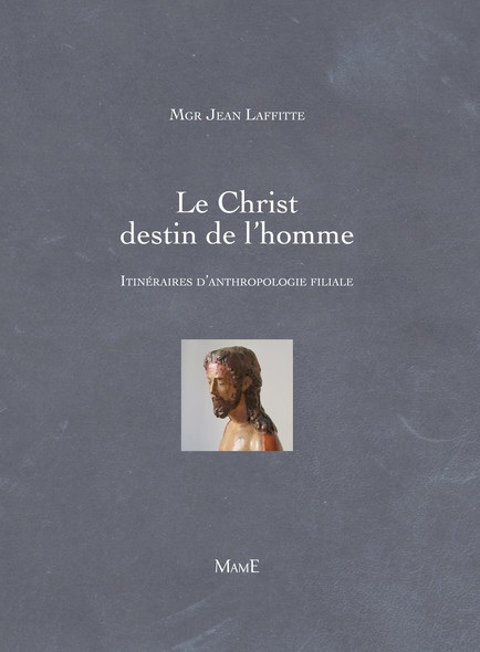 Le Christ destin de l'homme : Itinéraires d'anthropologie filiale