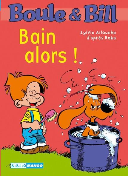 Boule et Bill - Bain alors ! : Mes premières lectures avec Boule et Bill