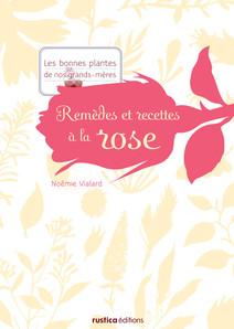 Remèdes et recettes à la rose   Noémie, Vialard