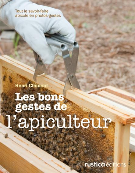 Les bons gestes de l'apiculteur : Tout le savoir-faire apicole en photos-gestes