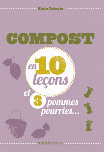 Compost en 10 leçons et 3 pommes pourries...   Delavie, Alain
