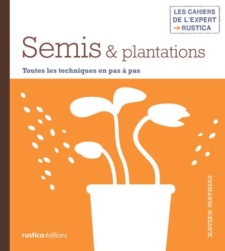 Semis & plantations : Toutes les techniques en pas à pas