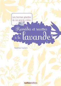 Remèdes et recettes à la lavande   Noémie, Vialard