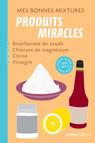 Mes bonnes mixtures : produits miracles : Bicarbonate de soude, chlorure de magnésium, citron, vinaigre