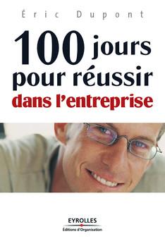 100 jours pour réussir dans l'entreprise   Dupont Eric