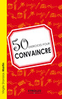 50 exercices pour convaincre