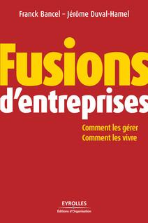 Fusions d'entreprises : Comment les gérer - Comment les vivre   Franck, Bancel