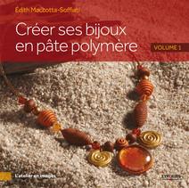 Créer ses bijoux en pâte polymère - Volume 1 | Edith, Maccotta-Soffiati