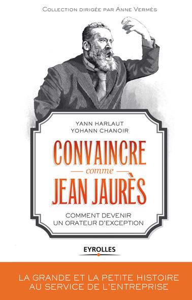 Convaincre comme Jean Jaurès : Comment devenir un orateur d'exception