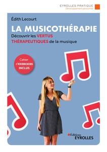 La musicothérapie : Une synthèse d'introduction et de référence pour découvrir les vertus thérapeutiques de la musique - Cahier d'exercices inclus | Edith, Lecourt