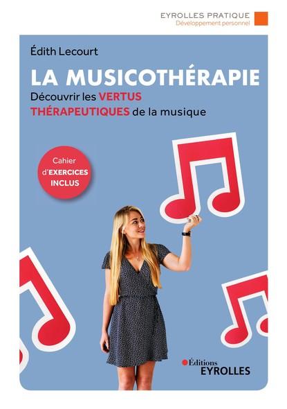 La musicothérapie : Une synthèse d'introduction et de référence pour découvrir les vertus thérapeutiques de la musique - Cahier d'exercices inclus