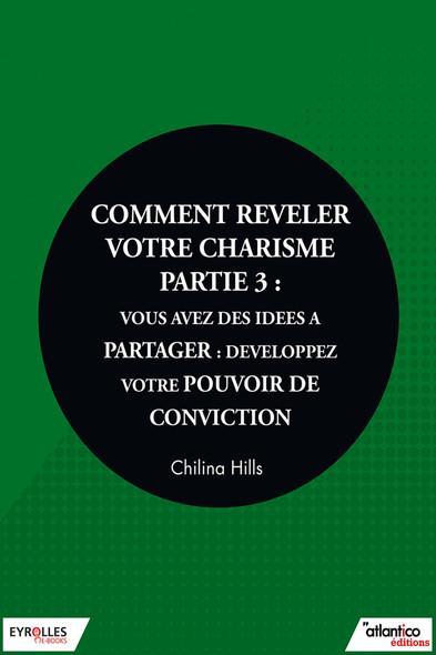 Comment relever votre charisme - Partie 3 : Vous avez des idées à partager : développez votre pouvoir de conviction
