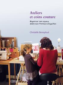 Ateliers et coins couture : Organiser son espace dédié aux travaux d'aiguilles   Christelle, Beneytout