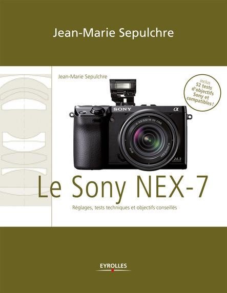 Le Sony NEX-7 : Réglages, tests techniques et objectifs conseillés