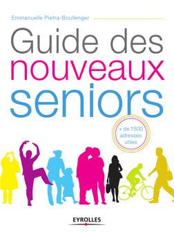 Guide des nouveaux seniors : Plus de 1500 adresses utiles | Piétra-Boullenger Emmanuelle